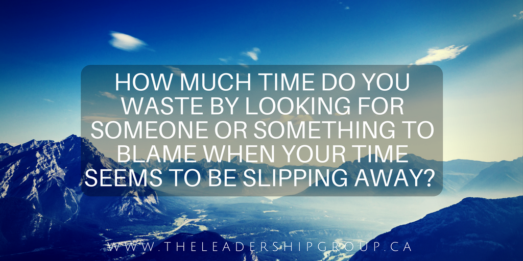 How much time do you waste by looking for someone or something to blame when your time seems to be slipping away-.png