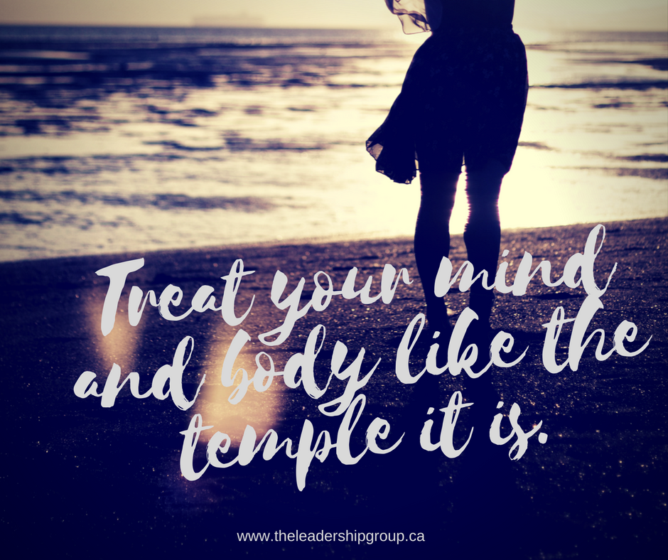 Treat your mind and your body like the temple it is.