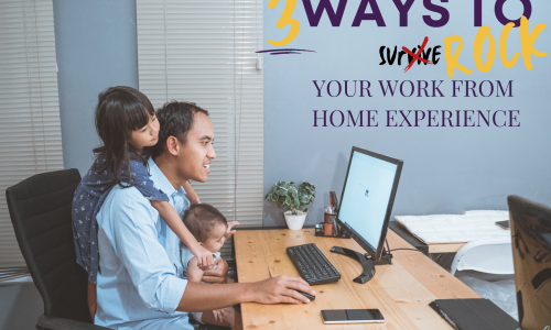 3 Ways to Rock Your WFH Exp
